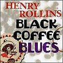 Black Coffee Blues By Henry Rollins | CD | Condition Very Good • 28.94£