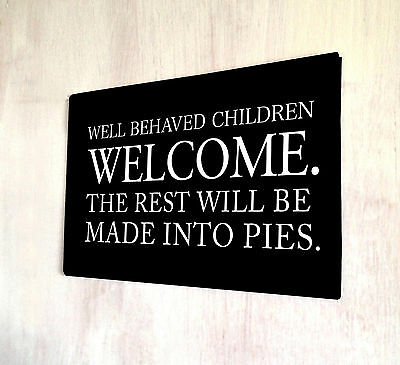 Well Behaved Children Welcome Funny Quote Metal Sign A4 Plaque  • 14.99£
