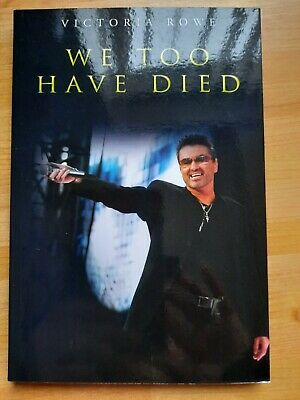 Book   We Too Have Died  Abt George Michael By Victoria Rowe Pub By Olympia 2018 • 9.50£