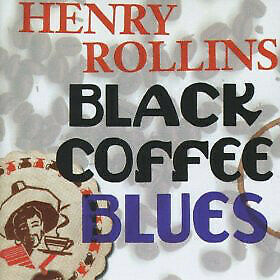 Henry Rollins - Black Coffee Blues (2xCD, Album, RE) • 35.99£