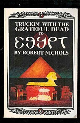 Truckin' With The Grateful Dead To: Egypt By Robert Nichols, 1984 Paperback Book • 23.69£