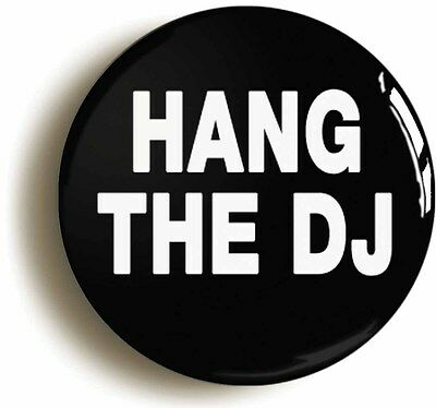 HANG THE DJ BADGE BUTTON PIN (Size Is 1inch/25mm Diameter) • 2.49£