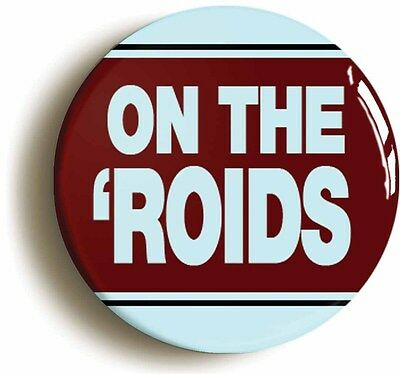 ON THE ROIDS BADGE BUTTON PIN (Size Is 1inch/25mm Diameter) • 2.49£